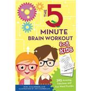 The Five-minute Brain Workout for Kids: 365 Amazing, Fabulous, and Fun Word Puzzles by Chamberlain, Kim; Chamberlain, Jon, 9781634501590