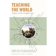 Teaching the World Foundations for Online Theological Education by Etzel, Gabriel; Jones, Timothy Paul; Jackson, Chris; Cartwright, John, 9781433691591