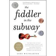 The Fiddler in the Subway The Story of the World-Class Violinist Who Played for Handouts. . . And Other Virtuoso Performances by America's Foremost Feature Writer by Weingarten, Gene, 9781439181591