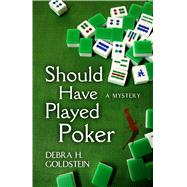 Should Have Played Poker by Goldstein, Debra H., 9781432831592
