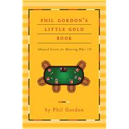 Phil Gordon's Little Gold Book : Advanced Lessons for Mastering Poker 2. 0 by Gordon, Phil, 9781451641592
