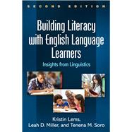 Building Literacy with English Language Learners, Second Edition Insights from Linguistics by Lems, Kristin; Miller, Leah D.; Soro, Tenena M., 9781462531592