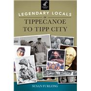 Legendary Locals of Tippecanoe to Tipp City by Furlong, Susan, 9781467101592