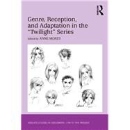 Genre, Reception, and Adaptation in the 'Twilight' Series by Morey,Anne;Morey,Anne, 9781138271593