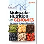 Molecular Nutrition and Genomics : Nutrition and the Ascent of Humankind by Lucock, Mark, 9780470081594