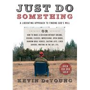 Just Do Something A Liberating Approach to Finding God's Will by DeYoung, Kevin L.; Harris, Joshua, 9780802411594
