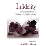 Infidelity: A PractitionerÆs Guide to Working with Couples in Crisis by Peluso,Paul R., 9781138871595
