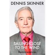 Sailing Close to the Wind by Skinner, Dennis, 9781782061595