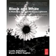 Black and White in Photoshop CS4 and Photoshop Lightroom: A complete integrated workflow solution for creating stunning monochromatic images in Photoshop CS4, Photoshop Lightroom, and beyond by Alsheimer; Leslie, 9780240521596