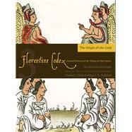 The Origin of the Gods by Sahagun, Bernardino De; Anderson, Arthur J. O.; Dibble, Charles E., 9781607811596