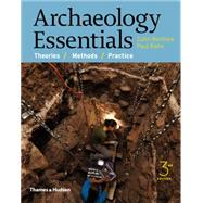 Archaeology Essentials: Theories, Methods, and Practice by Renfrew, Colin; Bahn, Paul, 9780500291597