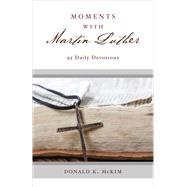 Moments With Martin Luther by McKim, Donald K., 9780664261597