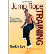 Jump Rope Training - 2nd Edition by Lee, Buddy, 9780736081597