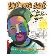 Chef Roy Choi and the Street Food Remix by Unknown, 9780983661597
