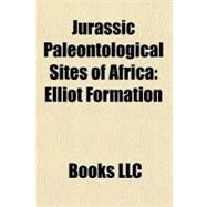 Jurassic Paleontological Sites of Afric : Elliot Formation by , 9781156281598