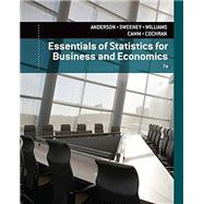 Essentials of Statistics for Business and Economics by Anderson, David R.; Sweeney, Dennis J.; Williams, Thomas A.; Camm, Jeffrey D.; Cochran, James J., 9781305081598