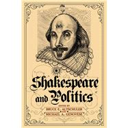 Shakespeare and Politics: What a Sixteenth-Century Playwright Can Tell Us about Twenty-First-Century Politics by Altschuler,Bruce E., 9781612051598