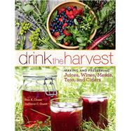 Drink the Harvest: Making and Preserving Juices, Wines, Meads, Teas, and Ciders by Chase, Nan; Guest, Deneice C.; Autry, Johnny, 9781612121598