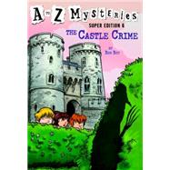 A to Z Mysteries Super Edition #6: The Castle Crime by ROY, RONGURNEY, JOHN STEVEN, 9780385371599