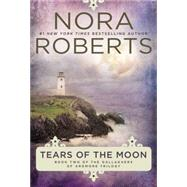 Tears of the Moon by Roberts, Nora, 9780425271599