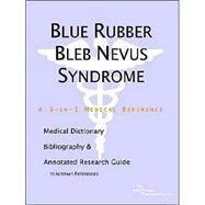Blue Rubber Bleb Nevus Syndrome: A Medical Dictionary, Bibliography, And Annotated Research Guide To Internet References by Icon Health Publications, 9780497001599