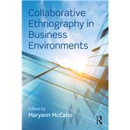 Collaborative Ethnography in Business Environments by McCabe; Maryann, 9781138691599