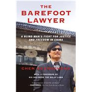 The Barefoot Lawyer A Blind Man's Fight for Justice and Freedom in China by Guangcheng, Chen, 9781250081599