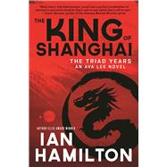 The King of Shanghai The Triad Years by Hamilton, Ian, 9781487001599