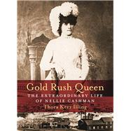 Gold Rush Queen The Extraordinary Life of Nellie Cashman by Illing, Thora Kerr, 9781771511599