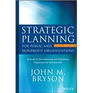 Strategic Planning for Public and Nonprofit Organizations: A Guide to Strengthening and Sustaining Organizational Achievement, 6th Edition by Bryson, John M., 9781119071600