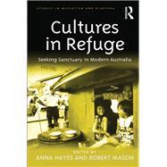 Cultures in Refuge: Seeking Sanctuary in Modern Australia by Hayes,Anna;Mason,Robert, 9781138261600