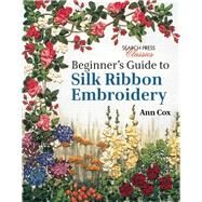 Beginner's Guide to Silk Ribbon Embroidery by Cox, Ann, 9781782211600