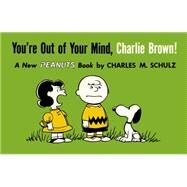You're Out of Your Mind, Charlie Brown! by SCHULZ, CHARLES M, 9781782761600