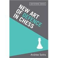 New Art of Defence in Chess by Soltis, Andrew, 9781849941600