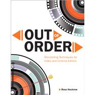 Out of Order Storytelling Techniques for Video and Cinema Editors by Hockrow, Ross, 9780321951601