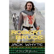 Robert the Bruce by Whyte, Jack, 9780765331601