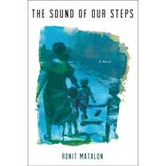 The Sound of Our Steps A Novel by Matalon, Ronit; Bilu, Dalya, 9780805091601