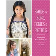 Braids & Buns, Ponies & Pigtails by Strebe, Jenny, 9781452151601