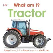 What Am I? Tractor by DK Publishing, 9781465401601