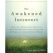 The Awakened Introvert: Practical Mindfulness Skills to Help You Maximize Your Strengths and Thrive in a Loud and Crazy World by Kozak, Arnie, 9781626251601