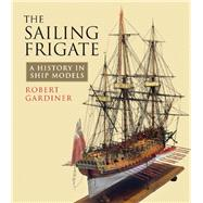The Sailing Frigate by Gardiner, Robert; National Maritime Museum, 9781848321601