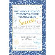 A Middle School Student's Guide to Academic Success 12 Conversations for College and Career Readiness by Nemelka, Blake; Nemelka, Bo, 9781481471602