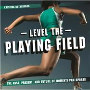 Level the Playing Field The Past, Present, and Future of Women's Pro Sports by Rutherford, Kristina, 9781771471602