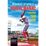 Baseball America Almanac 2016 by Leventhal, Josh; Badler, Ben (CON); Belinsky, Hudson (CON); Eddy, Matt (CON); Lara-Cinisomo, Vincent (CON), 9781932391602