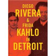 Diego Rivera & Frida Kahlo in Detroit by Rosenthal, Mark; Dean, John (CON); DeRoo, Cathy Selvius (CON); Downs, Linda (CON); Foster, Christopher (CON), 9780300211603