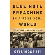 Blue Note Preaching in a Post-Soul World by Moss, Otis, III, 9780664261603