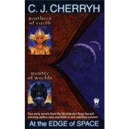 At the Edge of Space: Brothers of Earth/Hunter of Worlds by Cherryh, C. J., 9780756401603