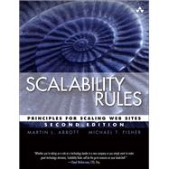 Scalability Rules Principles for Scaling Web Sites by Abbott, Martin L.; Fisher, Michael T., 9780134431604