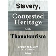 Slavery, Contested Heritage, and Thanatourism by Dann; Graham M.S., 9780415761604