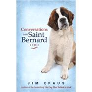 Conversations With Saint Bernard by Kraus, Jim, 9781426791604